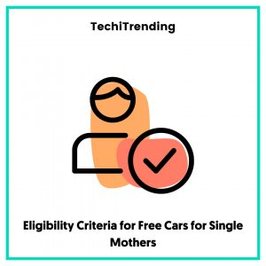 Eligibility Criteria for Free Cars for Single Mothers