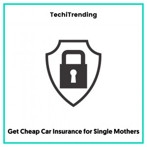 Get Cheap Car Insurance for Single Mothers