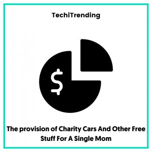 The provision of Charity Cars And Other Free Stuff For A Single Mom