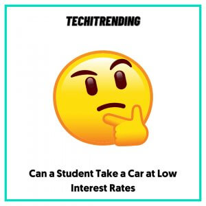 Can a Student Take a Car at Low Interest Rates