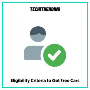 Eligibility Criteria to Get Free Cars