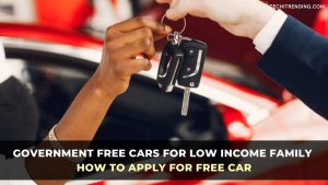 Government Free Cars for Low Income Family – How to Apply for Free Car