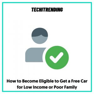 How to Become Eligible to Get a Free Car for Low Income or Poor Family