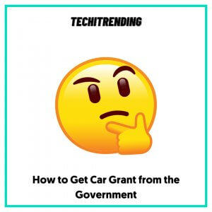 How to Get Car Grant from the Government