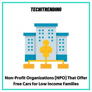Non-Profit Organizations (NPO) That Offer Free Cars for Low Income Families