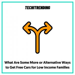 What Are Some More or Alternative Ways to Get Free Cars for Low Income Families