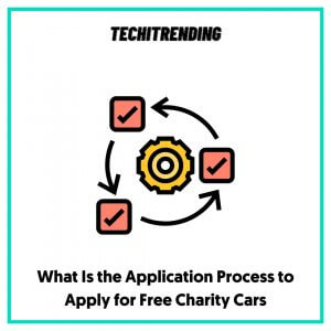 What Is the Application Process to Apply for Free Charity Cars
